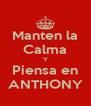 Manten la Calma Y Piensa en ANTHONY - Personalised Poster A4 size