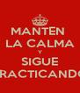 MANTEN  LA CALMA Y SIGUE PRACTICANDO - Personalised Poster A4 size