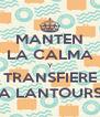 MANTEN LA CALMA Y TRANSFIERE A LANTOURS - Personalised Poster A4 size
