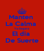Manten  La Calma  Ya llegara El dia  De Suerte - Personalised Poster A4 size