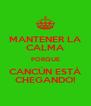 MANTENER LA CALMA PORQUE CANCÚN ESTÁ CHEGANDO! - Personalised Poster A4 size