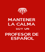 MANTENER  LA CALMA  SOY UN PROFESOR DE  ESPAÑOL - Personalised Poster A4 size
