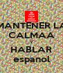 MANTENER LA CALMAA Y HABLAR espanol - Personalised Poster A4 size