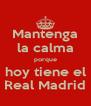 Mantenga la calma porque hoy tiene el Real Madrid - Personalised Poster A4 size