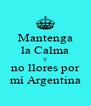 Mantenga la Calma Y no llores por mí Argentina - Personalised Poster A4 size