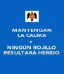 MANTENGAN LA CALMA Y NINGÚN ROJILLO RESULTARÁ HERIDO - Personalised Poster A4 size