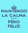 MANTENGO LA CALMA SOLA PERO FELIZ! - Personalised Poster A4 size