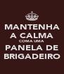 MANTENHA A CALMA COMA UMA PANELA DE BRIGADEIRO - Personalised Poster A4 size