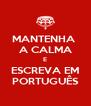 MANTENHA  A CALMA E ESCREVA EM PORTUGUÊS - Personalised Poster A4 size