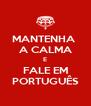 MANTENHA  A CALMA E FALE EM PORTUGUÊS - Personalised Poster A4 size