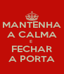 MANTENHA A CALMA E  FECHAR A PORTA - Personalised Poster A4 size