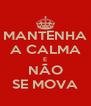 MANTENHA A CALMA E NÃO SE MOVA - Personalised Poster A4 size