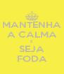 MANTENHA A CALMA E SEJA FODA - Personalised Poster A4 size