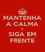 MANTENHA A CALMA E SIGA EM FRENTE - Personalised Poster A4 size