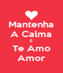 Mantenha A Calma E Te Amo Amor - Personalised Poster A4 size
