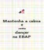Mantenha a calma e venha dançar na EBAP - Personalised Poster A4 size