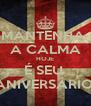 MANTENHA  A CALMA HOJE É SEU  ANIVERSÁRIO  - Personalised Poster A4 size