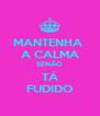 MANTENHA  A CALMA SENÃO TÁ FUDIDO - Personalised Poster A4 size