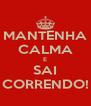 MANTENHA CALMA E SAI CORRENDO! - Personalised Poster A4 size