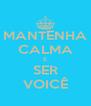 MANTENHA CALMA E SER VOICÊ - Personalised Poster A4 size