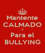 Mantente CALMADO Y Para el BULLYING - Personalised Poster A4 size