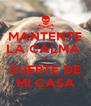 MANTENTE LA CALMA  Y  SUERTE DE MI CASA - Personalised Poster A4 size