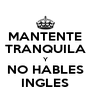 MANTENTE TRANQUILA Y NO HABLES INGLES - Personalised Poster A4 size