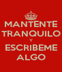 MANTENTE TRANQUILO Y ESCRIBEME ALGO - Personalised Poster A4 size