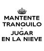 MANTENTE TRANQUILO Y JUGAR EN LA NIEVE - Personalised Poster A4 size