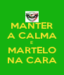 MANTER A CALMA E MARTELO NA CARA - Personalised Poster A4 size