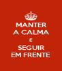 MANTER A CALMA E SEGUIR EM FRENTE - Personalised Poster A4 size