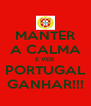 MANTER A CALMA E VER PORTUGAL GANHAR!!! - Personalised Poster A4 size