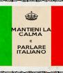 MANTIENI LA CALMA  E PARLARE ITALIANO - Personalised Poster A4 size