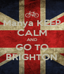 Manya KEEP CALM AND GO TO BRIGHTON - Personalised Poster A4 size