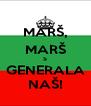 MARŠ, MARŠ S GENERALA NAŠ! - Personalised Poster A4 size