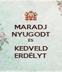 MARADJ NYUGODT ÉS KEDVELD ERDÉLYT - Personalised Poster A4 size