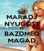 MARADJ NYUGOTT ÉS BAZDMEG MAGAD - Personalised Poster A4 size