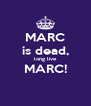 MARC is dead, long live MARC!  - Personalised Poster A4 size