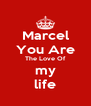Marcel You Are The Love Of my life - Personalised Poster A4 size