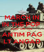 MARCH IN IN THE POP  STEP ON THE ANTIM PAG LT ANGAD - Personalised Poster A4 size