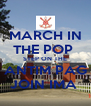 MARCH IN THE POP  STEP ON THE ANTIM PAG JOIN IMA  - Personalised Poster A4 size