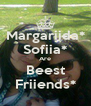 Margariida* Sofiia* Are Beest Friiends* - Personalised Poster A4 size