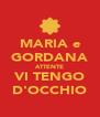 MARIA e GORDANA ATTENTE VI TENGO D'OCCHIO - Personalised Poster A4 size