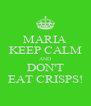 MARIA KEEP CALM AND DON'T EAT CRISPS! - Personalised Poster A4 size