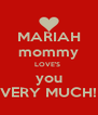 MARIAH mommy LOVE'S  you VERY MUCH! - Personalised Poster A4 size