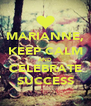MARIANNE, KEEP CALM AND CELEBRATE SUCCESS - Personalised Poster A4 size