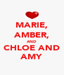 MARIE, AMBER, AND CHLOE AND AMY - Personalised Poster A4 size