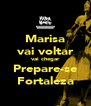 Marisa vai voltar vai chegar Prepare-se Fortaleza - Personalised Poster A4 size