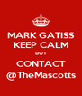 MARK GATISS KEEP CALM BUT CONTACT @TheMascotts - Personalised Poster A4 size