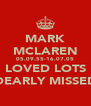 MARK MCLAREN 05.09.55-16.07.05 LOVED LOTS DEARLY MISSED - Personalised Poster A4 size